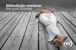 tire suas dúvidas sobre a estimulação ovariana